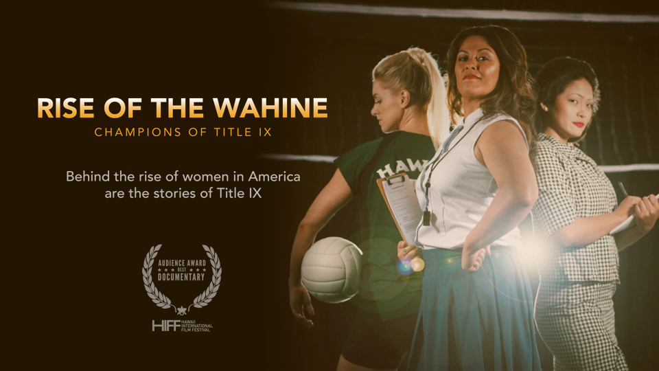 Rise of the Wahine, directed by Dean Kaneshiro, retells the powerful story of the women who fought for Title IX in Hawaii.